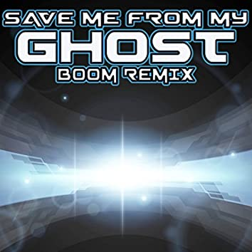 Save Me from My Ghost Boom Remix