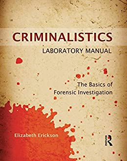 Criminalistics Laboratory Manual: The Basics of Forensic Investigation by [Elizabeth Erickson]