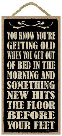 (SJT94229) Je weet dat je wordt oud als je uit bed in de ochtend en iets nieuws raakt de vloer voor je voeten 5