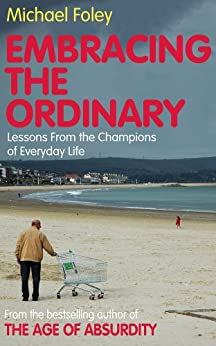 Embracing the Ordinary: Lessons From the Champions of Everyday Life by [Michael Foley]