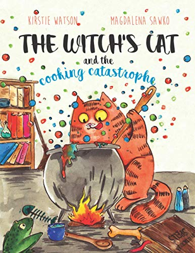 The Witch's Cat and The Cooking Catastrophe: A fantastical tale of magic, mischief and mishap!