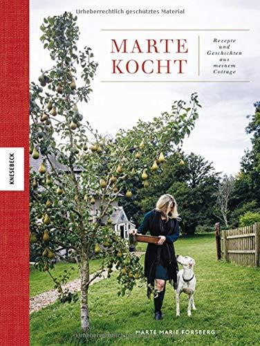 Marte kocht: Rezepte und Geschichten aus meinem Cottage. Das Soulfood-Kochbuch für jede Jahreszeit.