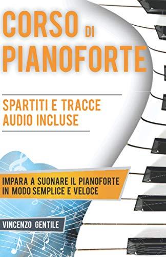 Corso di Pianoforte: Impara a suonare il pianoforte in modo semplice e veloce - Spartiti e tracce audio incluse