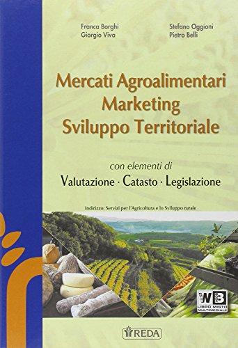 Mercati agroalimentari, marketing e sviluppo territoriale. Per le Scuole superiori. Con e-book. Con espansione online