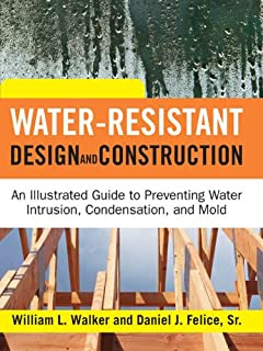 Water-Resistant Design and Construction: An Illustrated Guide to Preventing Water Intrusion, Condensation, and Mold
