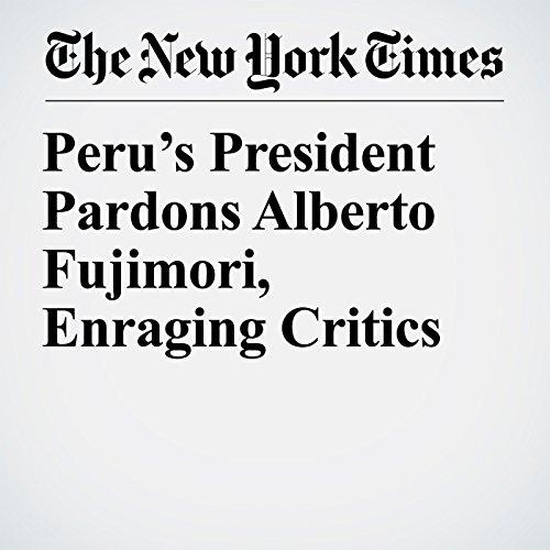 Peru's President Pardons Alberto Fujimori, Enraging Critics copertina