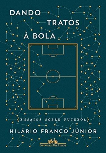 Dando tratos à bola: Ensaios sobre futebol