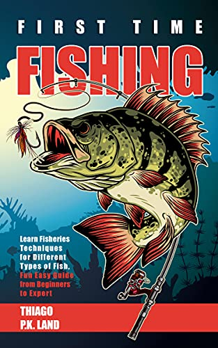 First Time Fishing: Learn Fisheries Techniques for Different Types of Fish, Fun Easy Guide from Beginners to Expert (Easy Farming) by [Thiago P.K. Land]