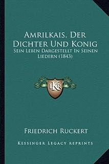 Amrilkais, Der Dichter Und Konig: Sein Leben Dargestellt in Seinen Liedern (1843)