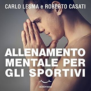 Allenamento mentale per gli sportivi                   Di:                                                                                                                                 Carlo Lesma,                                                                                        Roberto Casati                               Letto da:                                                                                                                                 Carlo Lesma                      Durata:  42 min     32 recensioni     Totali 3,9