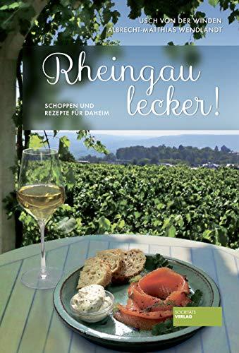 Rheingau lecker! Schoppen und Rezepte für daheim. Zum Nachkochen für jede Jahreszeit. Mit Weinempfehlungen. Winzer im Porträt