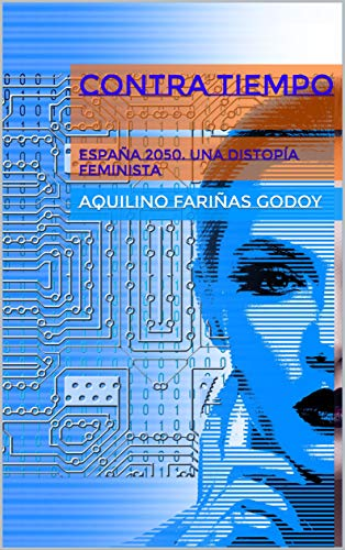 Contra Tiempo: España 2050. Una distopía feminista eBook: Fariñas Godoy, Aquilino: Amazon.es: Tienda Kindle