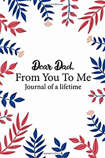 Dear Dad, From You To Me Journal Of A Lifetime: Notebook Of Memories From A Father, A Collection Of Letters Of Love From Dad