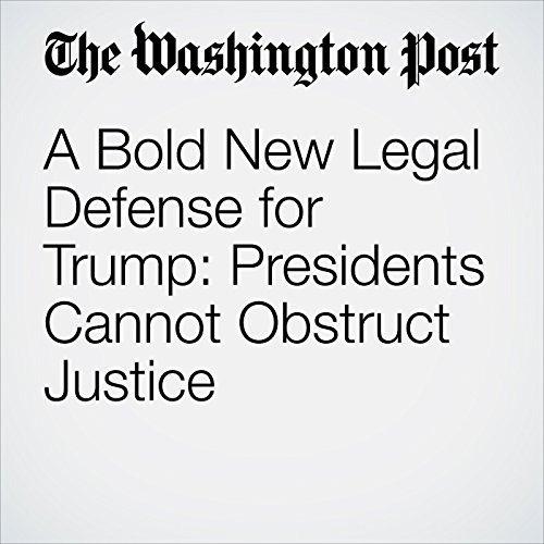 A Bold New Legal Defense for Trump: Presidents Cannot Obstruct Justice copertina