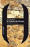 El Señorío de Vizcaya: Nobles y fueros (c. 1452-1727) (Estudios nº 93)