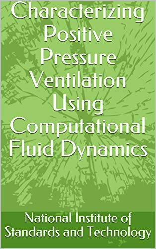 Characterizing Positive Pressure Ventilation Using Computational Fluid Dynamics (English Edition)