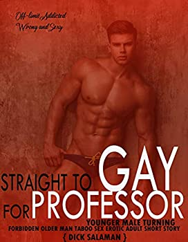 Straight To Gay   For Professor Younger Male Turning  Forbidden Older Man Taboo Sex Erotic Adult Short Story  First Time Filthy Erotica Dirty Daddy s Book 1