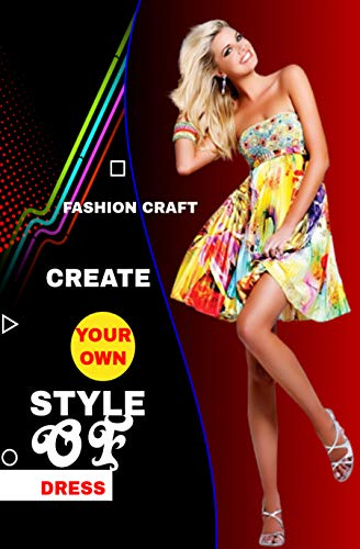 Create Your Own Style Of Dress (English Edition)