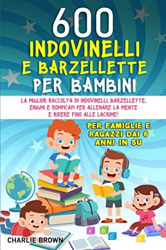 600 BARZELLETTE E INDOVINELLI PER BAMBINI: La miglior raccolta di Indovinelli, Barzellette, Enigmi e...