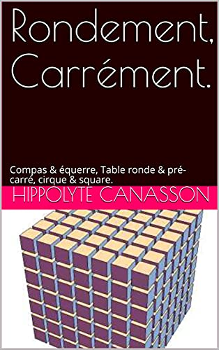 Rondement, Carrément.: Compas & équerre, Table ronde & pré-carré, cirque & square. (French Edition)
