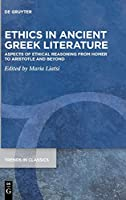 Ethics in Ancient Greek Literature: Aspects of Ethical Reasoning from Homer to Aristotle and Beyond (Trends in Classics - Supplementary)