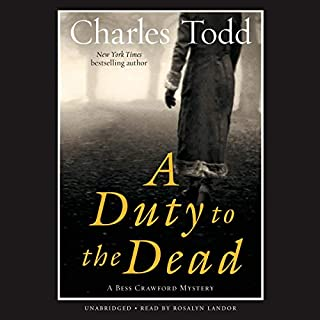 A Duty to the Dead     A Bess Crawford Mystery              By:                                                                                                                                 Charles Todd                               Narrated by:                                                                                                                                 Rosalyn Landor                      Length: 9 hrs and 49 mins     663 ratings     Overall 4.2
