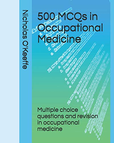 Compare Textbook Prices for 500 MCQs in Occupational Medicine: Multiple choice questions and revision in occupational medicine 500 MCQS - medical education  ISBN 9781673211320 by O'Keeffe, Dr Nicholas