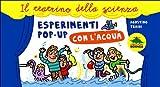 Esperimenti pop-up con l'acqua. Libro pop-up