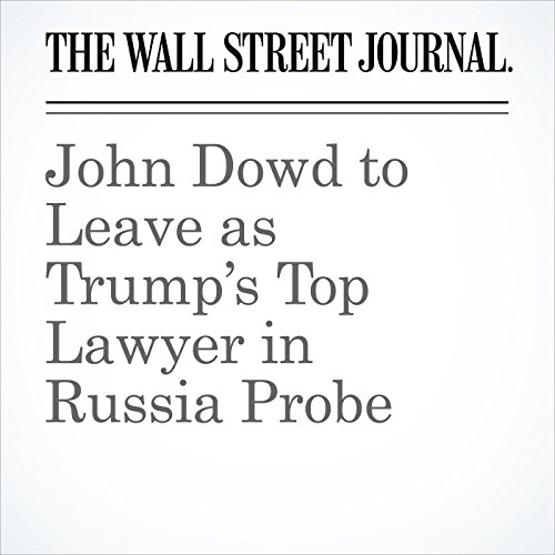 John Dowd to Leave as Trump's Top Lawyer in Russia Probe copertina
