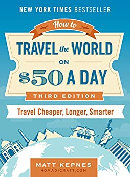 [Matt Kepnes]のHow to Travel the World on $50 a Day: Third Edition: Travel Cheaper, Longer, Smarter (English Edition)