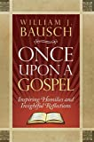 Once Upon a Gospel: Inspiring Homilies and...