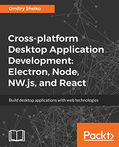 Compare Textbook Prices for Cross-platform Desktop Application Development: Electron, Node, NW.js, and React: Build desktop applications with web technologies  ISBN 9781788295697 by Sheiko, Dmitry