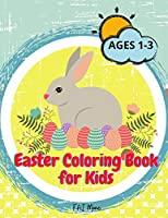 Easter Coloring Book for Kids: Amazing Easter Activity Book for Kids/Boys/Girls with bunnys, eggs, baskets Cute and Fun Images Ages 1-3 Children, Preschoolers and Toddlers