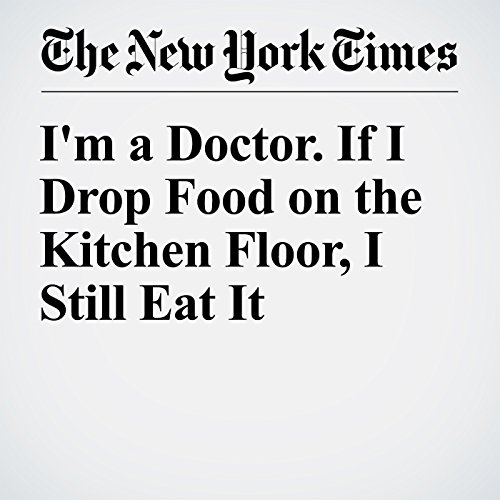 I'm a Doctor. If I Drop Food on the Kitchen Floor, I Still Eat It audiobook cover art