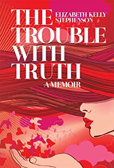 The Trouble with Truth: A Memoir by [Elizabeth Stephenson]