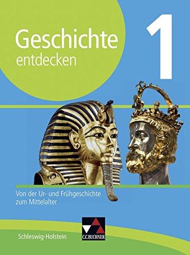 Geschichte entdecken – Schleswig-Holstein / Geschichte entdecken Schleswig-Holstein 1: Von der Ur- und Frühgeschichte zum Mittelalter
