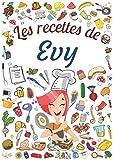 Les recettes de Evy: Cahier de recettes à remplir pour 100 recettes A4 | Prénom personnalisé Evy | Cadeau d'anniversaire pour femme, maman, sœur ...| Grand format A4 (21 x 29.7 cm)