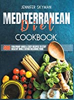 Mediterranean Diet Cookbook: 400 Foolproof Quick & Easy Recipes to Stay Healthy While Eating Amazing Food