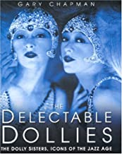 The Delectable Dollies: The Dolly Sisters, Icons of the Jazz Age