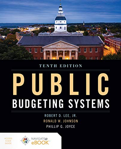 Compare Textbook Prices for Public Budgeting Systems 10 Edition ISBN 9781284198980 by Lee Jr., Robert D.,Johnson, Ronald W.,Joyce, Philip G.