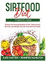 Sirtfood Diet: Discover the Amazing Benefits of Sirt Foods. Burn Fat, Lose Weight and Feel Great with Carnivore, Vegetarian and Vegan Recipes to Activate your Skinny Gene
