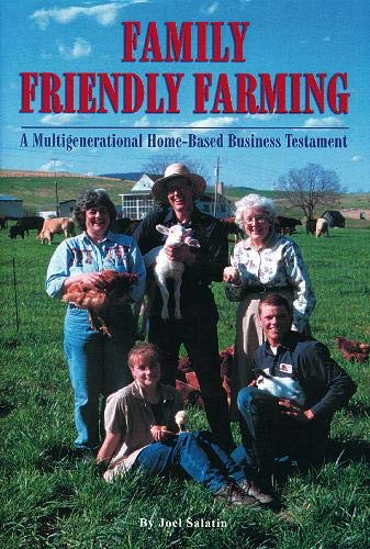 Compare Textbook Prices for Family Friendly Farming: A Multi-Generational Home-Based Business Testament 1st Edition ISBN 9780963810939 by Salatin, Joel
