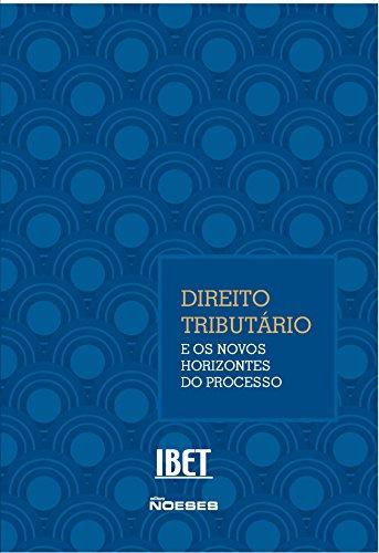 Congresso Brasileiro de Estudos Tributários do IBET. XII Direito Tributário e os Novos Horizontes do Processo