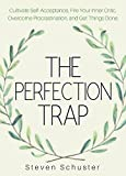 The Perfection Trap: Cultivate Self-Acceptance, Fire Your Inner Critic, Overcome Procrastination, and Get Things Done (Life Enhancement Book 4)