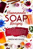 Homemade Soap Recipes: How to Make Handmade Soap at Home with Precise Soapmaking Techniques. Use Essential Oils, Natural Additives, and Herbs for Creating Your Hand Sanitizer for a Germ-Free Lifestyle