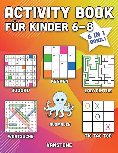 Activity Book für Kinder 6-8: 6 in 1 - Wortsuche, Sudoku, Ausmalen, Labyrinthe, KenKen & Tic Tac Toe (Band. 1)