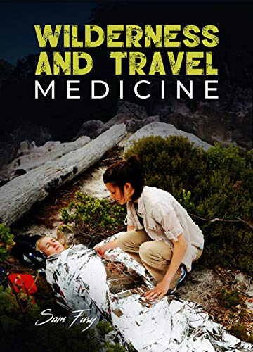 Wilderness and Travel Medicine: A Complete Wilderness Medicine and Travel Medicine Handbook (Escape, Evasion, and Survival) by [Sam Fury, Alexandr Sheshikov, Max J.H. Powers]