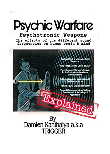 Psychic Warfare Psychotronic Weapons - The Effects of the different sound frequencies on human brain & mind By Damien Kanthaiya (TRIGGER) (English Edition)