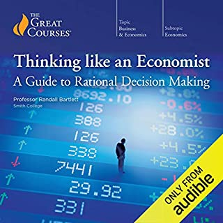Thinking Like an Economist: A Guide to Rational Decision Making                   By:                                                                                                                                 Randall Bartlett,                                                                                        The Great Courses                               Narrated by:                                                                                                                                 Randall Bartlett                      Length: 6 hrs and 11 mins     123 ratings     Overall 4.7