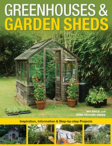 Greenhouses & Garden Sheds: Inspiration, Information & Step-by-Step Projects (English Edition)
